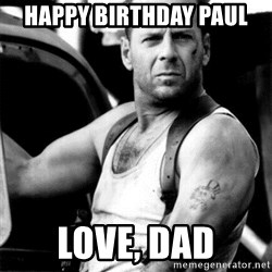 Bruce Willis - happy birthday Paul love, dad