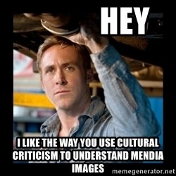 Confused Ryan Gosling -             hey I like the way you use cultural criticism to understand mendia images