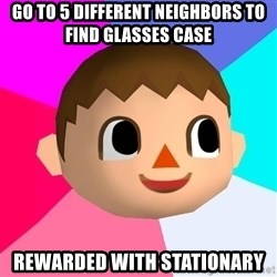 Animal Crossing - go to 5 different neighbors to find glasses case rewarded with stationary