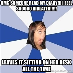Annoying Facebook Girl - OMG someone read my diary!!! I feel sooooo Violated!!!!! Leaves it sitting on her desk all the time