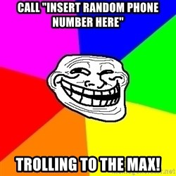 "Trollface - Call ""insert random phone number here"" Trolling to the max!"