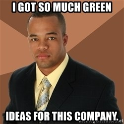 Successful Black Man - i got so much green ideas for this company.