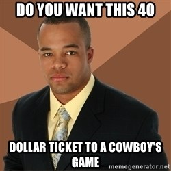 Successful Black Man - do you want this 40 dollar ticket to a cowboy's game