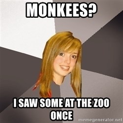 Musically Oblivious 8th Grader - Monkees? I saw some at the zoo once
