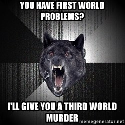 Insanity Wolf - you have first world problems? I'll give you a third world murder