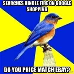 Best Buy Bluebird - Searches Kindle Fire on Google Shopping Do you Price Match Ebay?
