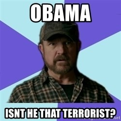 Typical Bobby - obama isnt he that terrorist?