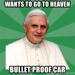 Morality Pope - Wants To Go To Heaven  Bullet Proof Car