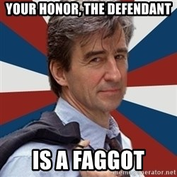 Jack McCoy - Your honor, the defendant is a faggot