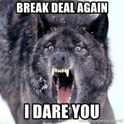 Angry Ass Wolf - BREAK DEAL AGAIN I DARE YOU