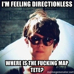 Sara Quin is not amused - I'm feeling directionless where is the fucking map tete?