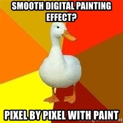 Technologically Impaired Duck - smooth digital painting effect? pixel by pixel with paint
