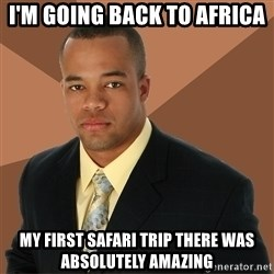 Successful Black Man - I'm going back to Africa My first safari trip there was absolutely amazing