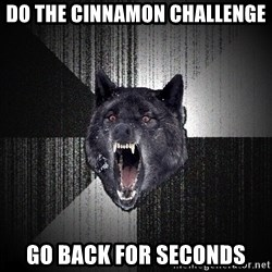 Insanity Wolf - do the cinnamon challenge go back for seconds