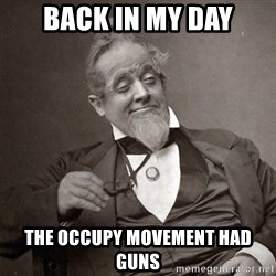 1889 [10] guy - back in my day the occupy movement had guns
