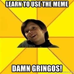 es bakans - learn to use the meme damn gringos!