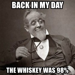 1889 [10] guy - BACK IN MY DAY The whiskey was 98%