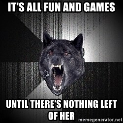Insanity Wolf - it's all fun and games until there's nothing left of her