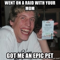 GAMER TEEN - went on a raid with your mom got me an epic pet