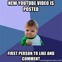 Success Kid - new youtube video is posted first person to like and comment