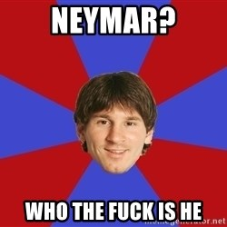Messiya - Neymar? Who the fuck is he