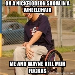 Drake Wheelchair - on a NICKELODEON show in a wheelchair  me and wayne kill muh fuckas