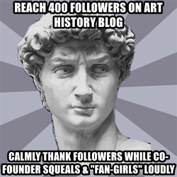 """ARH David 2 - Reach 400 followers on art history blog calmly thank followers while co-founder squeals & """"fan-girls"""" loudly"""