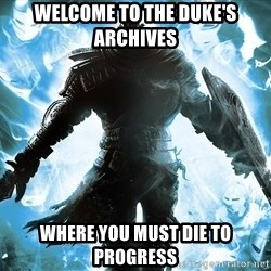 Dark Souls Dreamagus - welcome to the duke's archives where you must die to progress