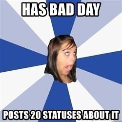 Annoying Facebook Girl - Has bad day Posts 20 statuses about it