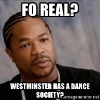 Xzibit WTF - fo real? westminster has a dance society?