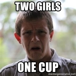 newfag nathan - two girls one cup
