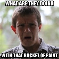 newfag nathan - what are they doing with that bucket of paint