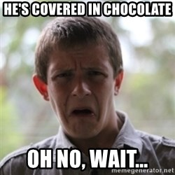 newfag nathan - he's covered in chocolate oh no, wait...