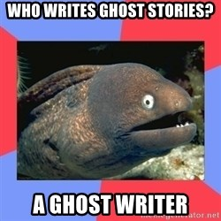 Bad Joke Eels - Who writes ghost stories? A ghost writer