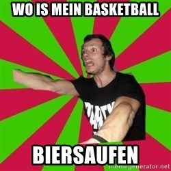 InsanityRaff - WO IS MEIN BASKETBALL BIERSAUFEN