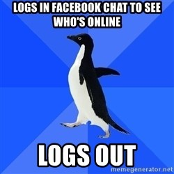 Socially Awkward Penguin - logs in facebook chat to see who's online logs out