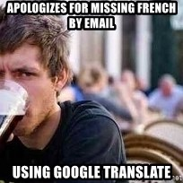 The Lazy College Senior - apologizes for missing French by email using google translate