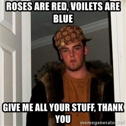 Scumbag Steve - roses are red, voilets are blue give me all your stuff, thank you