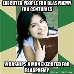 Condescending Christian - executed people for blasphemy for centuries worships a man executed for blasphemy