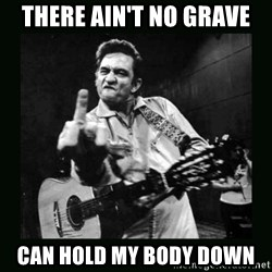 Johnny Cash - There ain't no grave can hold my body down