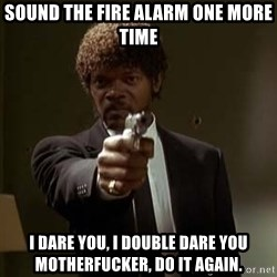 Jules Pulp Fiction - Sound the fire alarm one more time I dare you, i double dare you motherfucker, do it again.