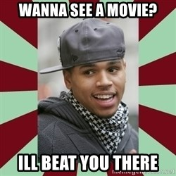 chris brown - WANNA SEE A MOVIE? ILL BEAT YOU THERE