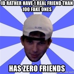 Mad Game Mike - id rather have 1 real friend than 100 fake ones has zero friends
