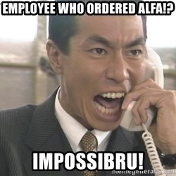 Chinese Factory Foreman - employee who ordered alfa!? Impossibru!