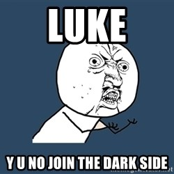 Y U No - luke y u no join the dark side