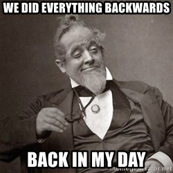 1889 [10] guy - we did everything backwards back in my day
