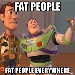 Tseverywhere - fat people fat people everywhere