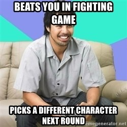 Nice Gamer Gary - beats you in fighting game picks a different character next round