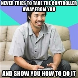 Nice Gamer Gary - never tries to take the controller away from you and show you how to do it