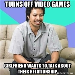 Nice Gamer Gary - turns off video games girlfriend wants to talk about their relationship
